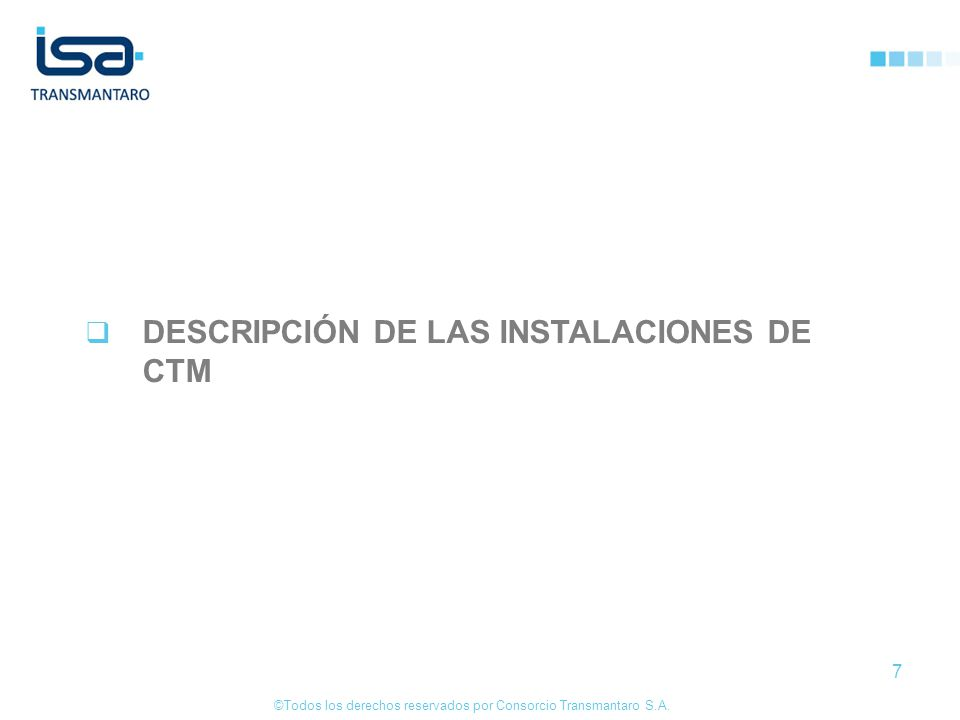 ©Todos los derechos reservados por Consorcio Transmantaro S.A. 7 DESCRIPCIÓN DE LAS INSTALACIONES DE CTM