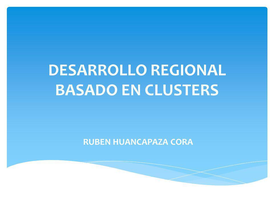 DESARROLLO REGIONAL BASADO EN CLUSTERS RUBEN HUANCAPAZA CORA