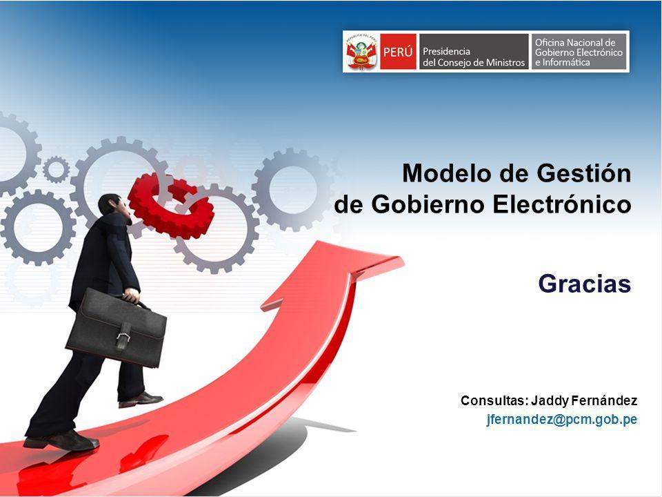 Gracias Modelo de Gestión de Gobierno Electrónico Consultas: Jaddy Fernández jfernandez@pcm.gob.pe