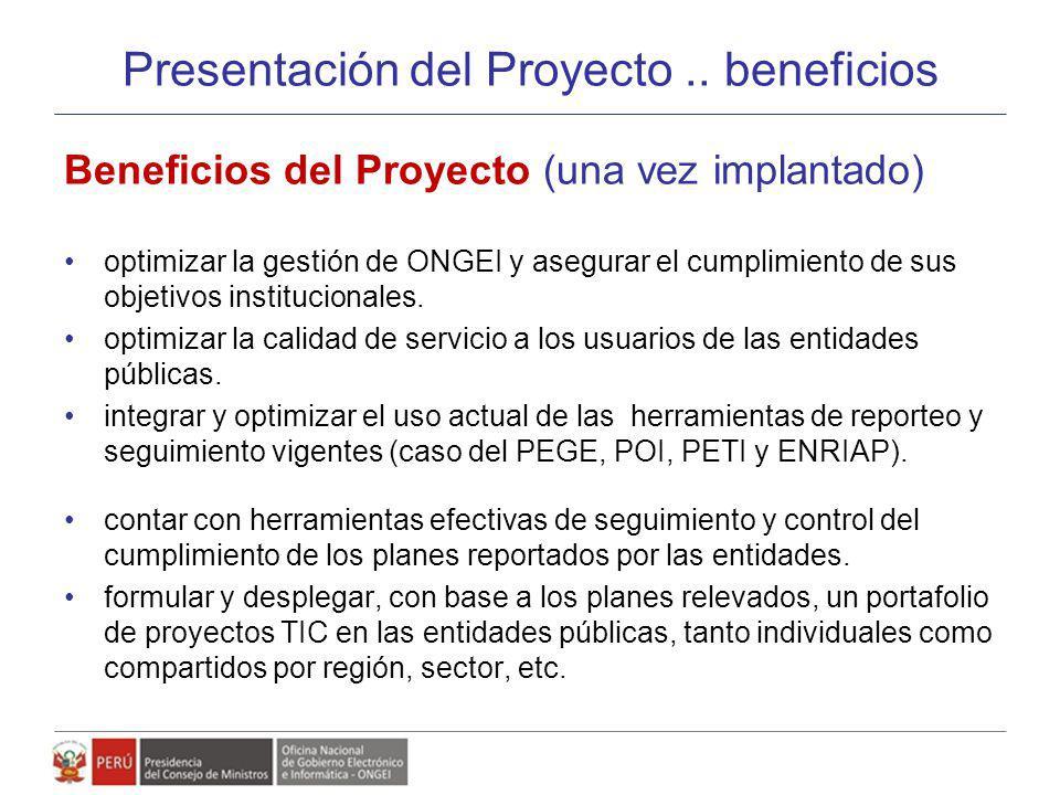 Presentación del Proyecto.. beneficios Beneficios del Proyecto (una vez implantado) optimizar la gestión de ONGEI y asegurar el cumplimiento de sus ob