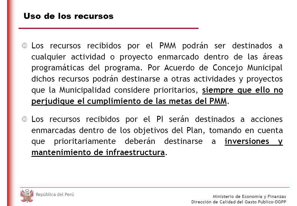 DO NOT REFRESH Ministerio de Economía y Finanzas Dirección de Calidad del Gasto Público-DGPP República del Perú Uso de los recursos Los recursos recibidos por el PMM podrán ser destinados a cualquier actividad o proyecto enmarcado dentro de las áreas programáticas del programa.
