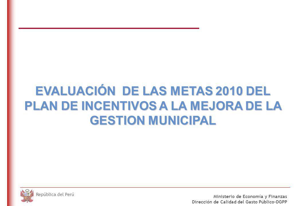 DO NOT REFRESH Ministerio de Economía y Finanzas Dirección de Calidad del Gasto Público-DGPP República del Perú EVALUACIÓN DE LAS METAS 2010 DEL PLAN