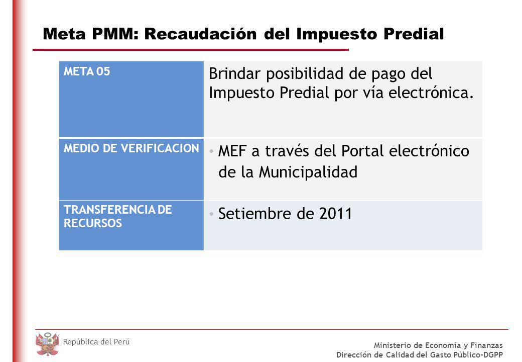 DO NOT REFRESH Ministerio de Economía y Finanzas Dirección de Calidad del Gasto Público-DGPP República del Perú Meta PMM: Recaudación del Impuesto Predial META 05 Brindar posibilidad de pago del Impuesto Predial por vía electrónica.