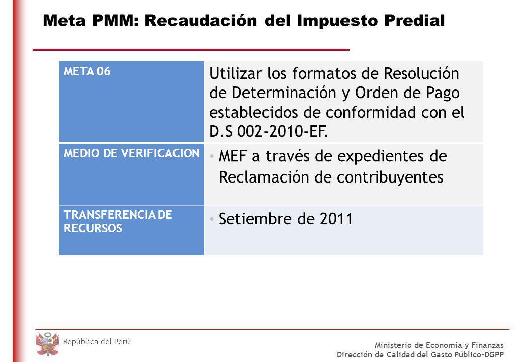 DO NOT REFRESH Ministerio de Economía y Finanzas Dirección de Calidad del Gasto Público-DGPP República del Perú Meta PMM: Recaudación del Impuesto Predial META 06 Utilizar los formatos de Resolución de Determinación y Orden de Pago establecidos de conformidad con el D.S 002-2010-EF.