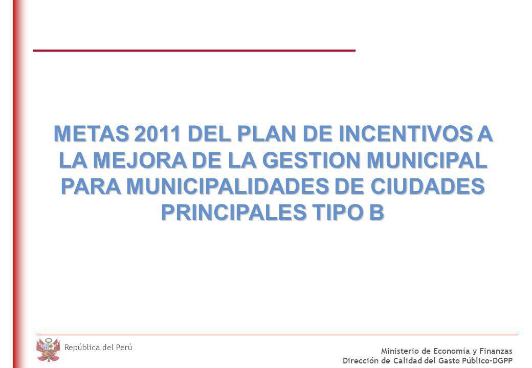 DO NOT REFRESH Ministerio de Economía y Finanzas Dirección de Calidad del Gasto Público-DGPP República del Perú METAS 2011 DEL PLAN DE INCENTIVOS A LA