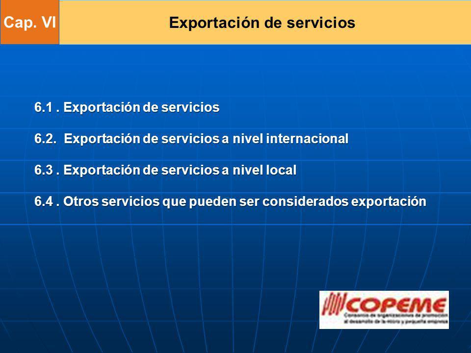 Exportación de servicios 6.1. Exportación de servicios 6.2. Exportación de servicios a nivel internacional 6.3. Exportación de servicios a nivel local