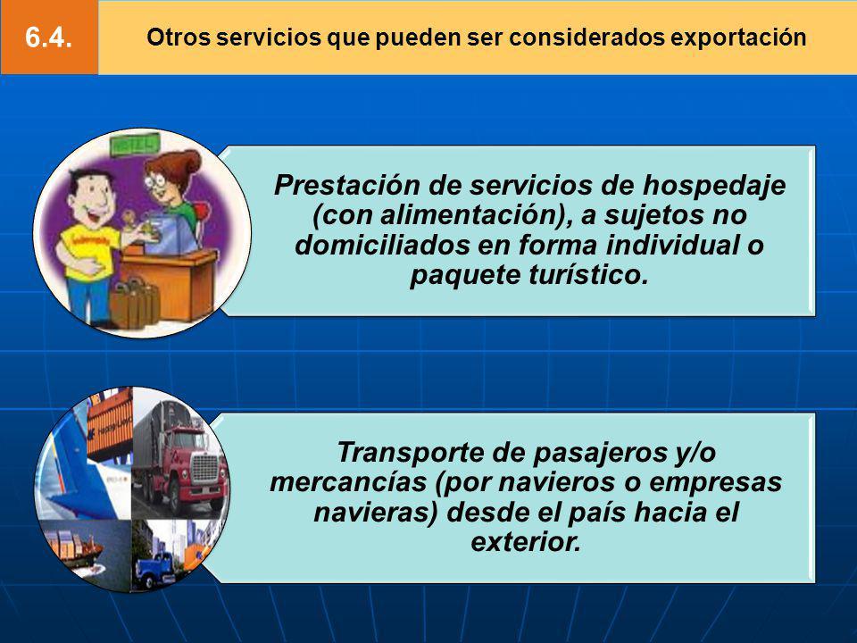 6.4. Otros servicios que pueden ser considerados exportación Prestación de servicios de hospedaje (con alimentación), a sujetos no domiciliados en for