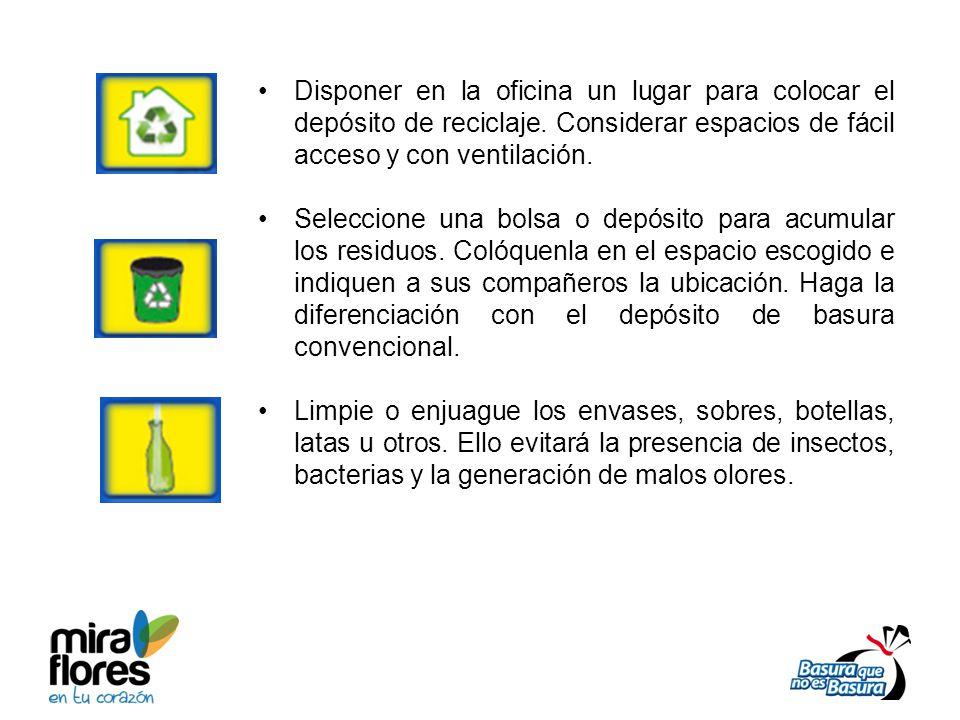 Disponer en la oficina un lugar para colocar el depósito de reciclaje. Considerar espacios de fácil acceso y con ventilación. Seleccione una bolsa o d