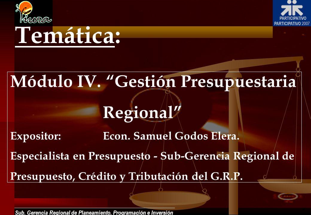 Sub. Gerencia Regional de Planeamiento, Programación e Inversión Temática: Módulo IV. Gestión Presupuestaria Regional Expositor:Econ. Samuel Godos Ele