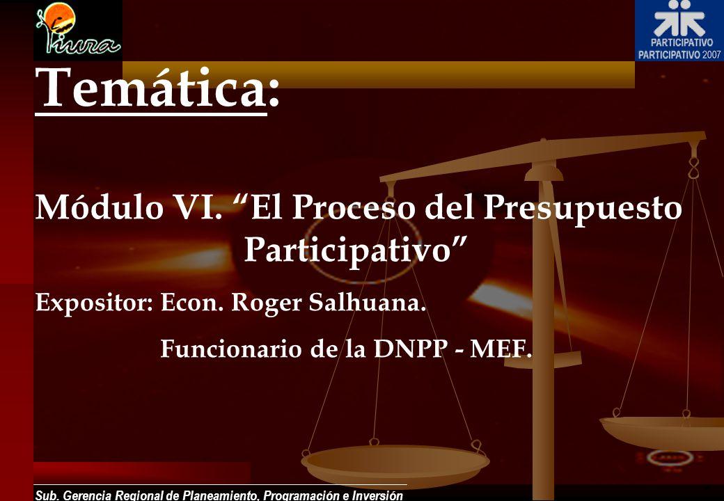 Sub. Gerencia Regional de Planeamiento, Programación e Inversión Módulo VI. El Proceso del Presupuesto Participativo Expositor:Econ. Roger Salhuana. F