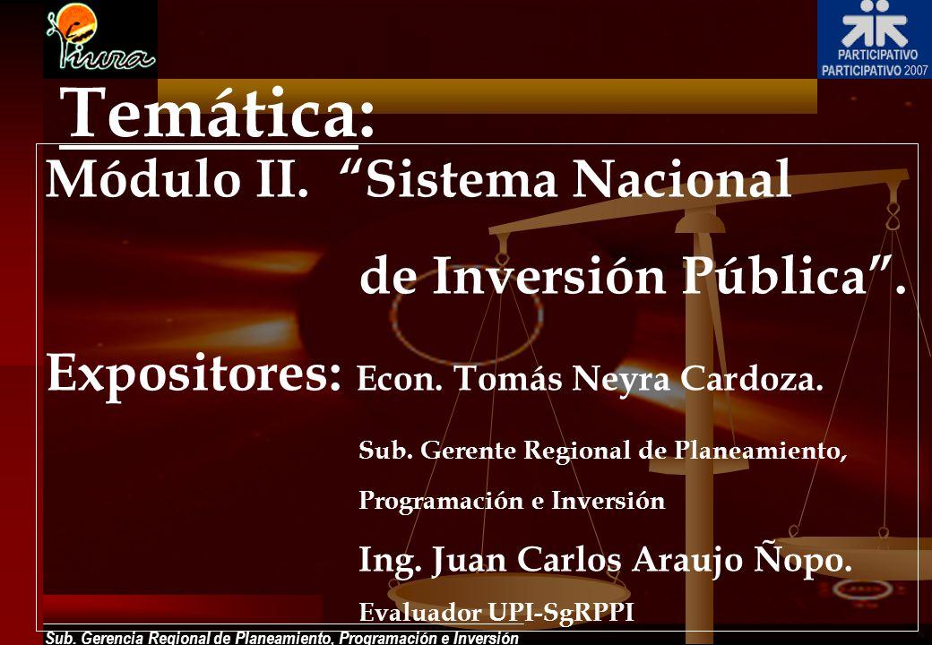 Sub. Gerencia Regional de Planeamiento, Programación e Inversión Módulo II. Sistema Nacional de Inversión Pública. Expositores: Econ. Tomás Neyra Card
