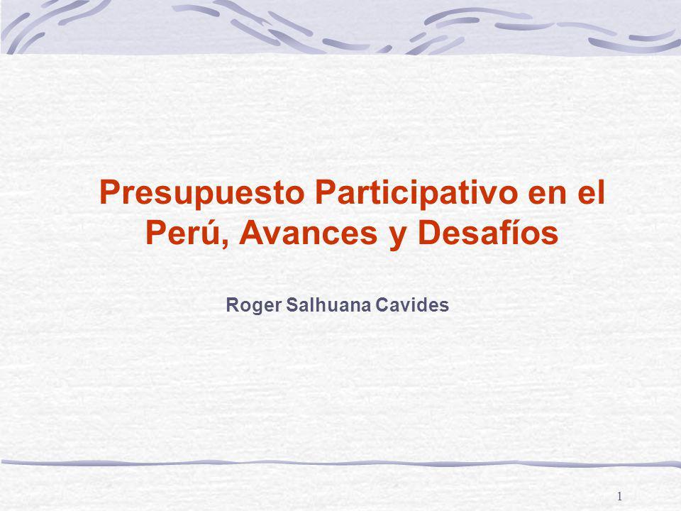 1 Presupuesto Participativo en el Perú, Avances y Desafíos Roger Salhuana Cavides