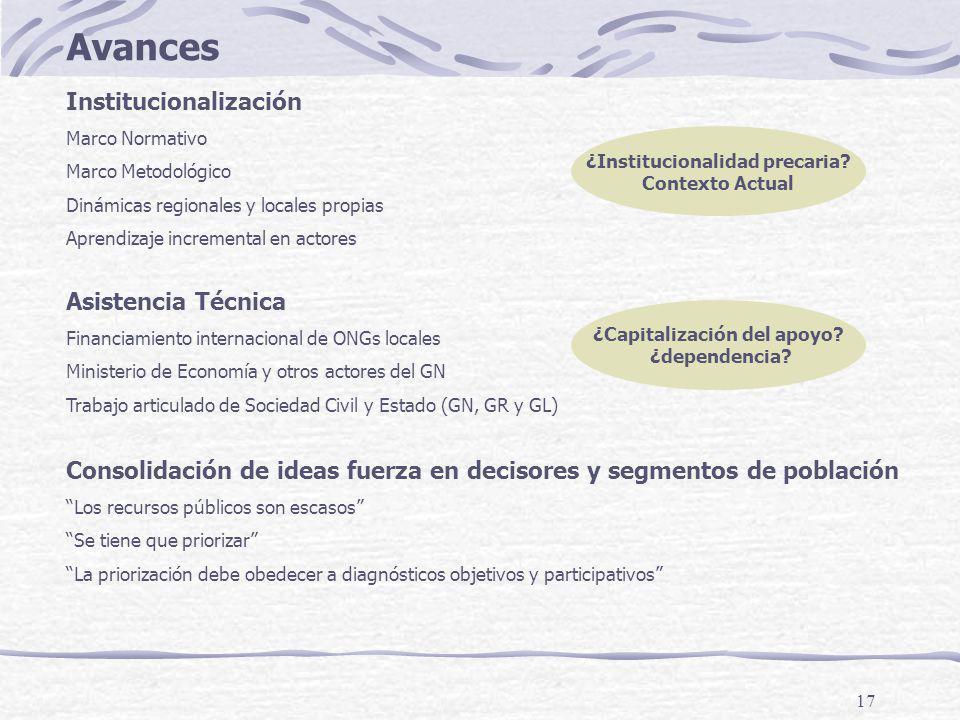 17 Avances Institucionalización Marco Normativo Marco Metodológico Dinámicas regionales y locales propias Aprendizaje incremental en actores ¿Institucionalidad precaria.
