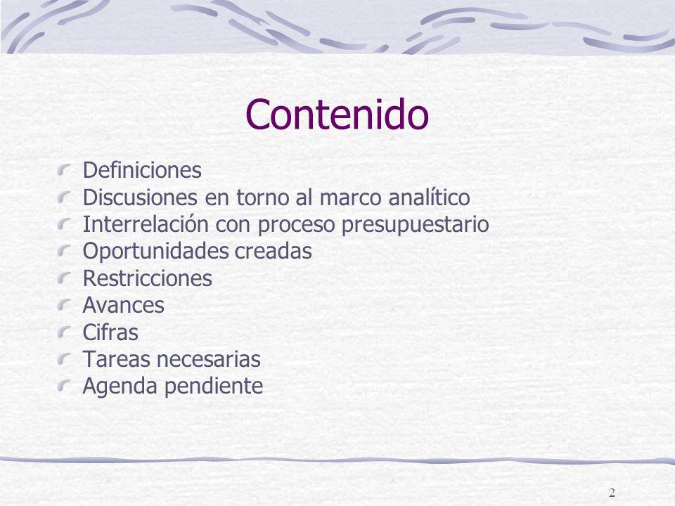 2 Contenido Definiciones Discusiones en torno al marco analítico Interrelación con proceso presupuestario Oportunidades creadas Restricciones Avances