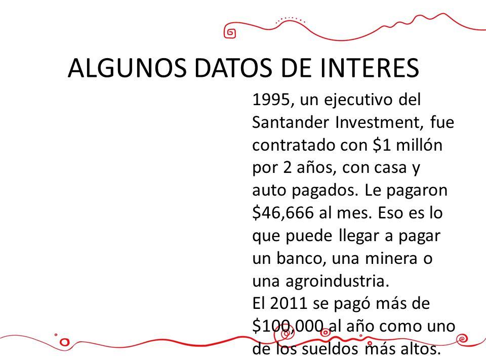 ALGUNOS DATOS DE INTERES 1995, un ejecutivo del Santander Investment, fue contratado con $1 millón por 2 años, con casa y auto pagados. Le pagaron $46