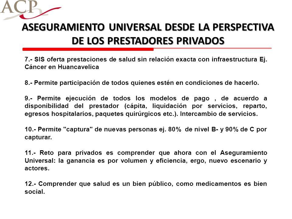 7.- SIS oferta prestaciones de salud sin relación exacta con infraestructura Ej. Cáncer en Huancavelica 8.- Permite participación de todos quienes est