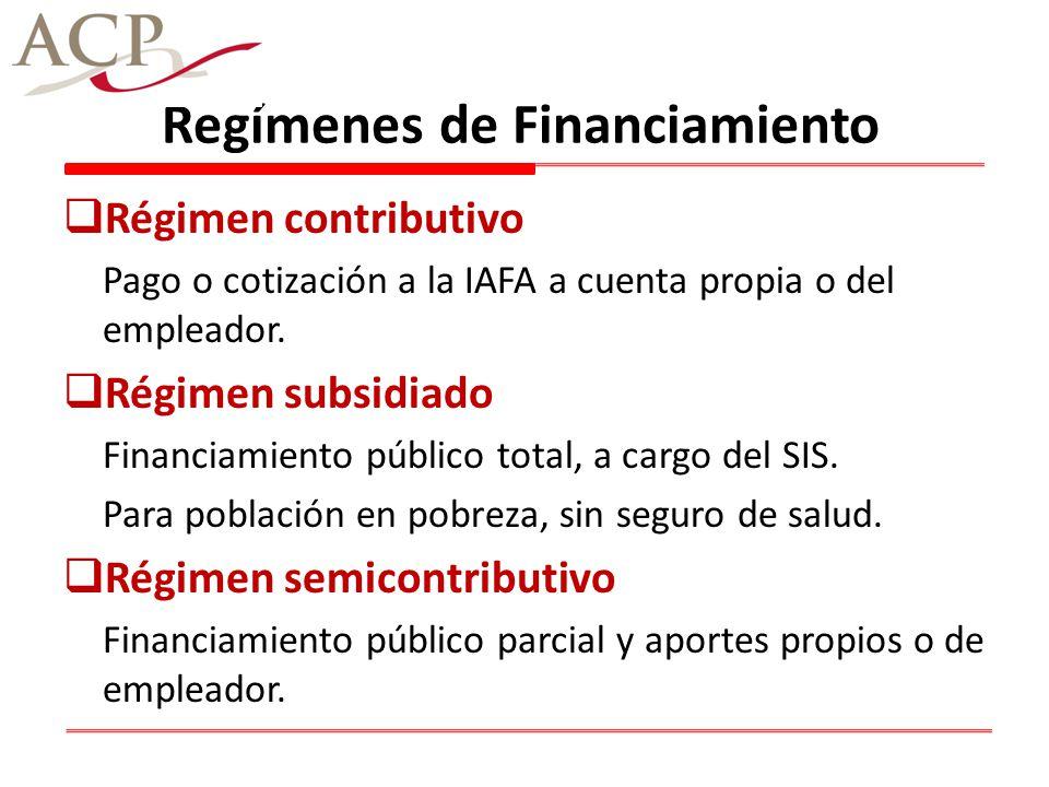 Regímenes de Financiamiento Régimen contributivo Pago o cotización a la IAFA a cuenta propia o del empleador. Régimen subsidiado Financiamiento públic