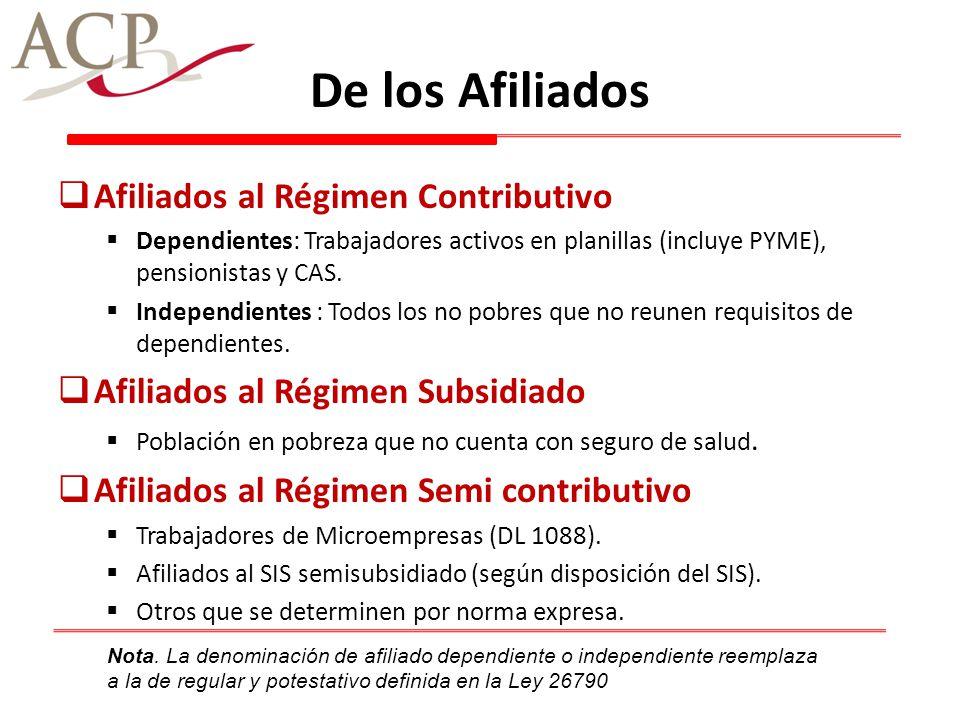 De los Afiliados Afiliados al Régimen Contributivo Dependientes: Trabajadores activos en planillas (incluye PYME), pensionistas y CAS. Independientes