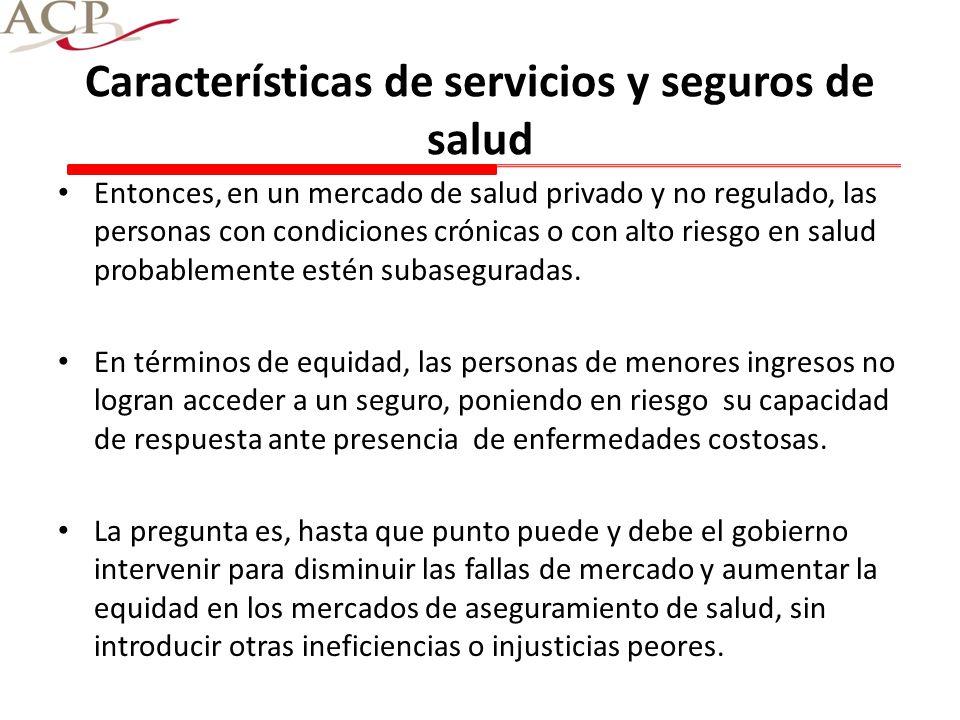 Características de servicios y seguros de salud Entonces, en un mercado de salud privado y no regulado, las personas con condiciones crónicas o con al