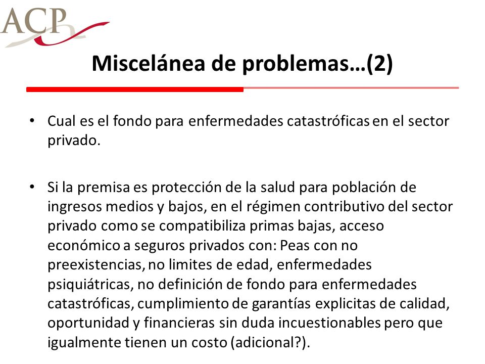 Miscelánea de problemas…(2) Cual es el fondo para enfermedades catastróficas en el sector privado. Si la premisa es protección de la salud para poblac