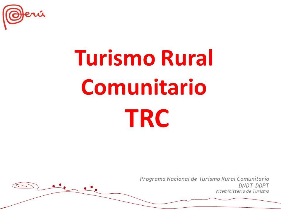 Programa Nacional de Turismo Rural Comunitario DNDT-DDPT Viceministerio de Turismo Turismo Rural Comunitario TRC