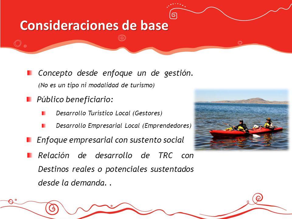 Consideraciones de base Concepto desde enfoque un de gestión. (No es un tipo ni modalidad de turismo) Público beneficiario: Desarrollo Turístico Local