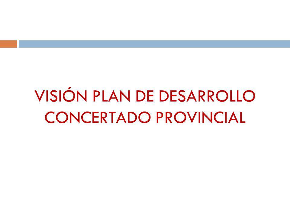 VISIÓN PLAN DE DESARROLLO CONCERTADO PROVINCIAL