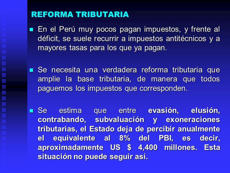 REFORMA TRIBUTARIA En el Perú muy pocos pagan impuestos, y frente al déficit, se suele recurrir a impuestos antitécnicos y a mayores tasas para los qu