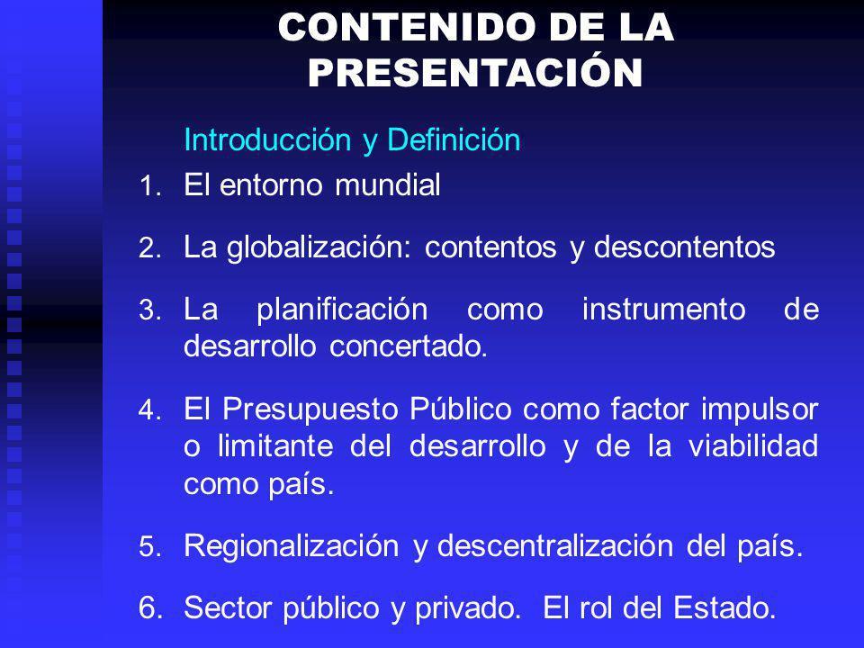 CONTENIDO DE LA PRESENTACIÓN Introducción y Definición 1. El entorno mundial 2. La globalización: contentos y descontentos 3. La planificación como in