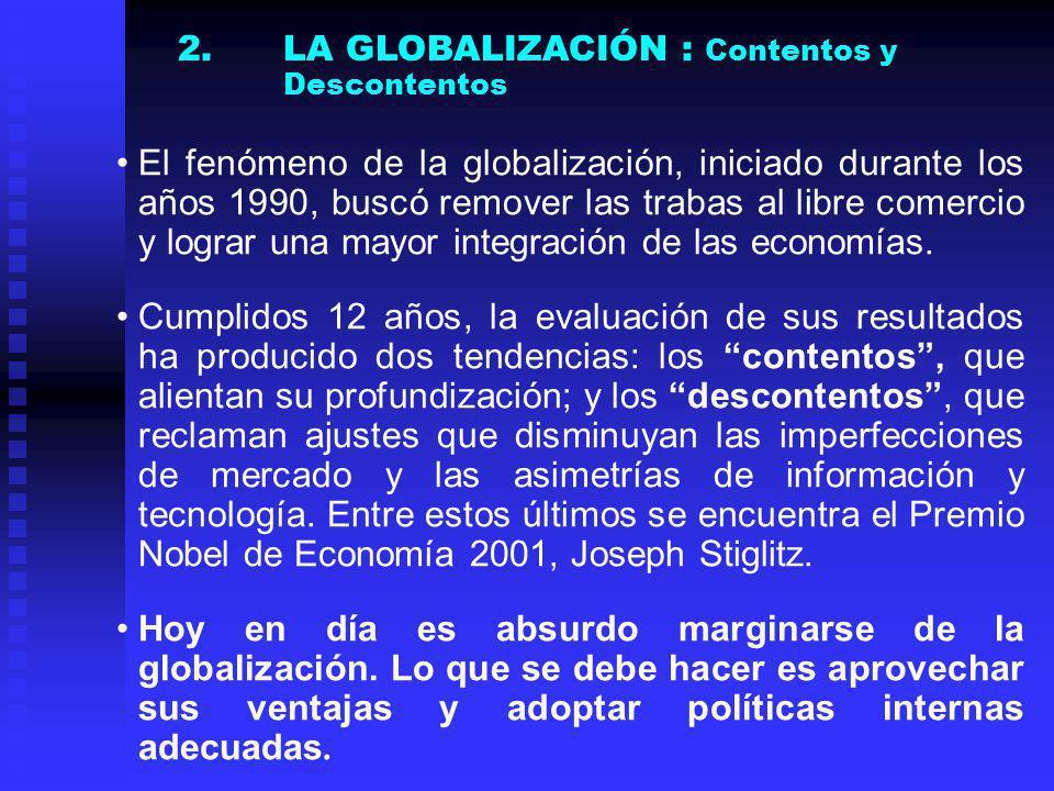 No cabe duda que la globalización es un proceso irreversible y que los países más desarrollados van a insistir en su profundización.
