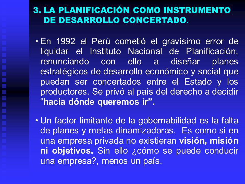 En 1992 el Perú cometió el gravísimo error de liquidar el Instituto Nacional de Planificación, renunciando con ello a diseñar planes estratégicos de d