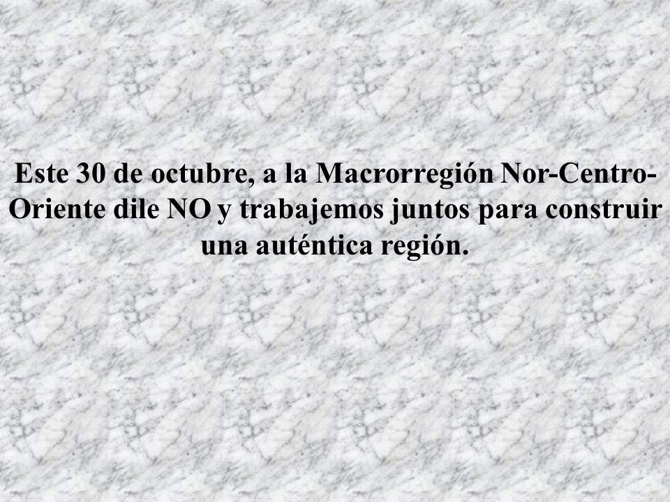 Este 30 de octubre, digamos NO a la Macrorregión Nor-Centro-Oriente, por lo siguiente: Contradice todo lo que ilustres peruanos aconsejaron para regionalizar el país.