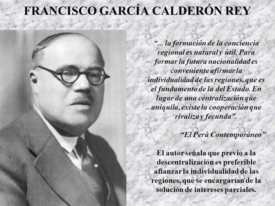 FRANCISCO GARCÍA CALDERÓN REY...la formación de la conciencia regional es natural y útil.