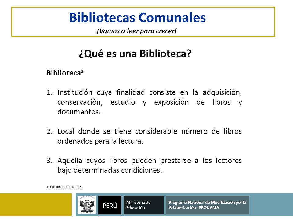 Ministerio de Educación ¿Qué es una Biblioteca? Biblioteca 1 1.Institución cuya finalidad consiste en la adquisición, conservación, estudio y exposici