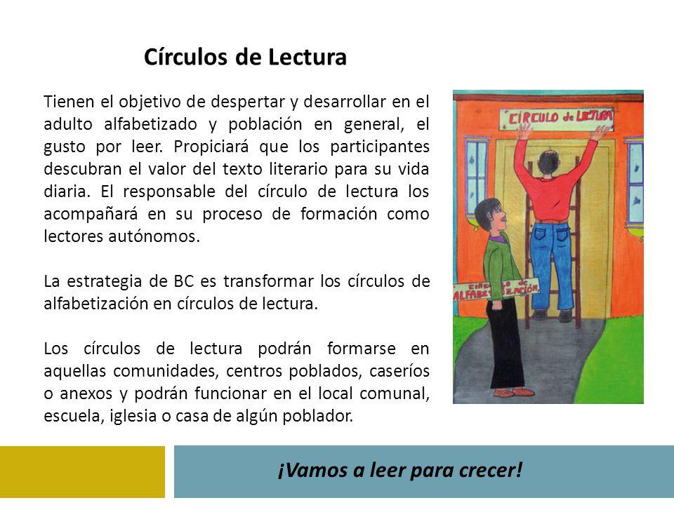 Círculos de Lectura ¡Vamos a leer para crecer! Tienen el objetivo de despertar y desarrollar en el adulto alfabetizado y población en general, el gust