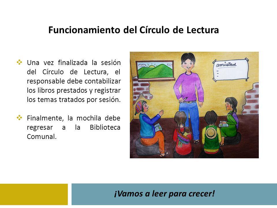 Funcionamiento del Círculo de Lectura ¡Vamos a leer para crecer! Una vez finalizada la sesión del Círculo de Lectura, el responsable debe contabilizar