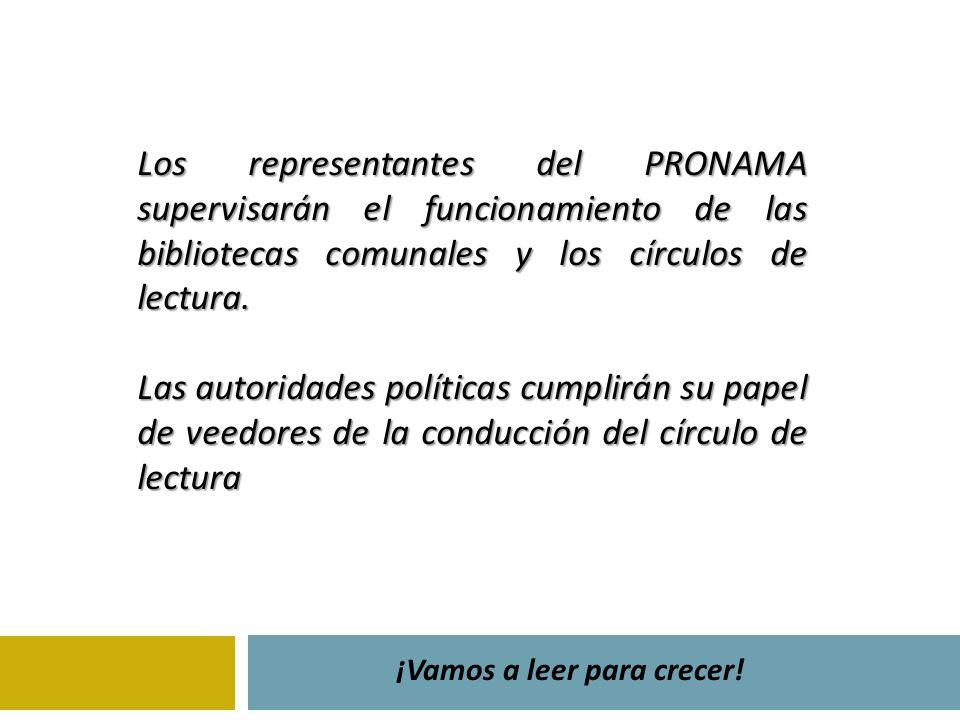 ¡Vamos a leer para crecer! Los representantes del PRONAMA supervisarán el funcionamiento de las bibliotecas comunales y los círculos de lectura. Las a