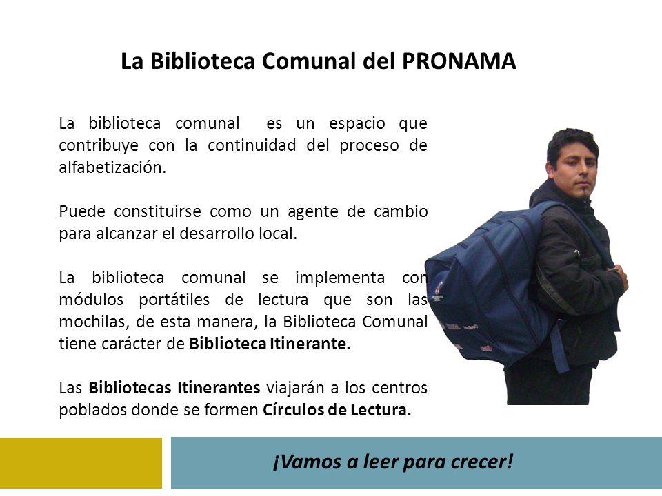 La Biblioteca Comunal del PRONAMA ¡Vamos a leer para crecer! La biblioteca comunal es un espacio que contribuye con la continuidad del proceso de alfa