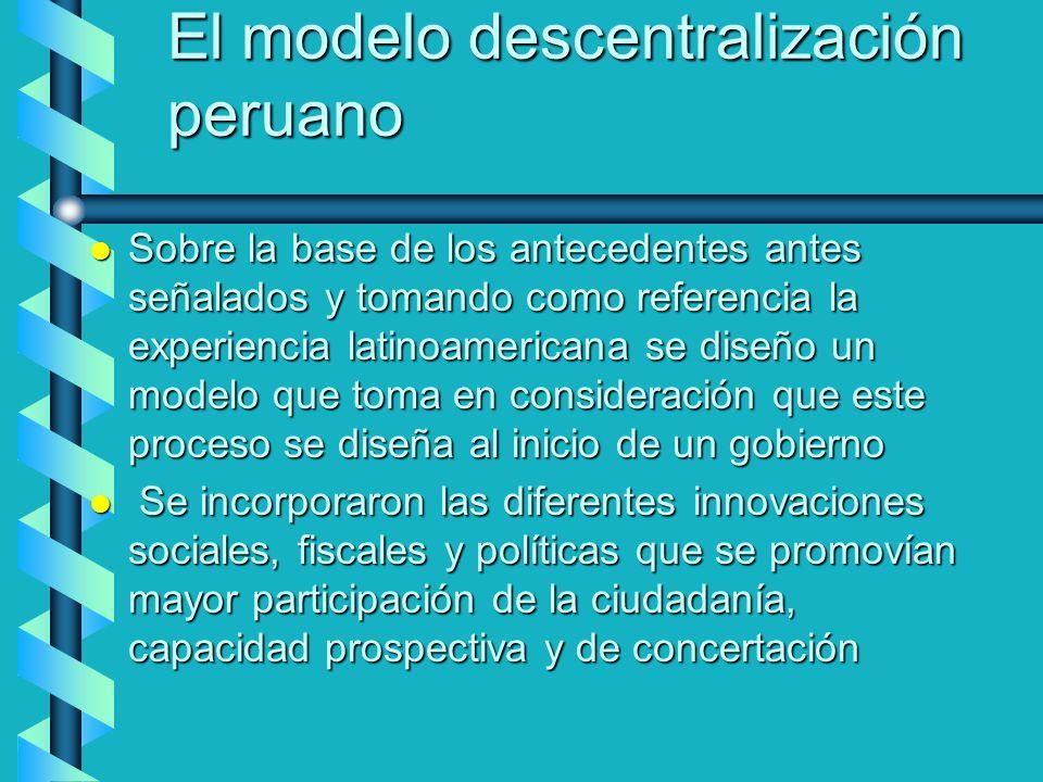 El modelo descentralización peruano l Sobre la base de los antecedentes antes señalados y tomando como referencia la experiencia latinoamericana se di