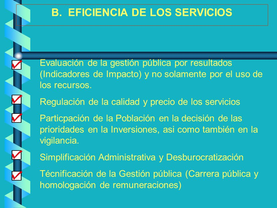 B. EFICIENCIA DE LOS SERVICIOS Evaluación de la gestión pública por resultados (Indicadores de Impacto) y no solamente por el uso de los recursos. Reg