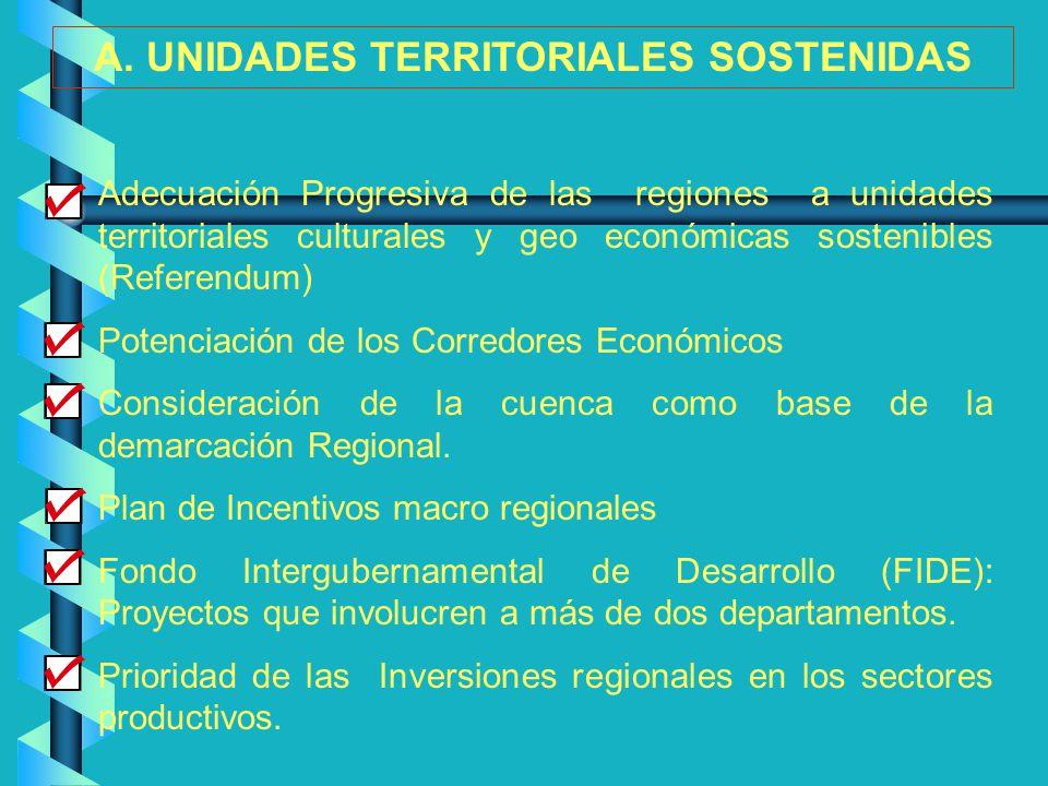 A. UNIDADES TERRITORIALES SOSTENIDAS Adecuación Progresiva de las regiones a unidades territoriales culturales y geo económicas sostenibles (Referendu