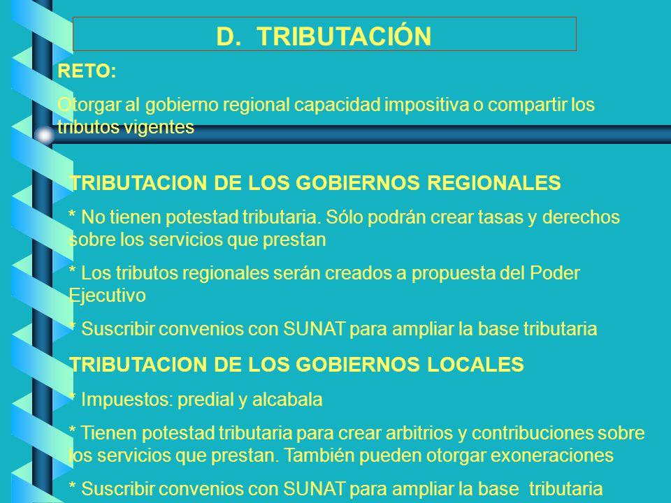TRIBUTACION DE LOS GOBIERNOS REGIONALES * No tienen potestad tributaria. Sólo podrán crear tasas y derechos sobre los servicios que prestan * Los trib