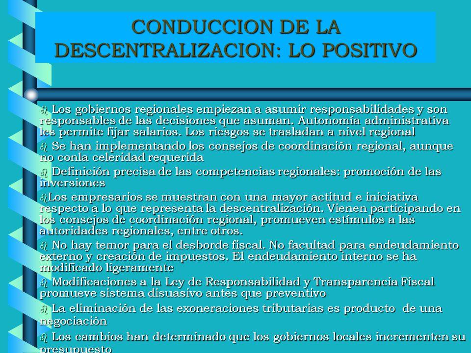 CONDUCCION DE LA DESCENTRALIZACION: LO POSITIVO b Los gobiernos regionales empiezan a asumir responsabilidades y son responsables de las decisiones qu