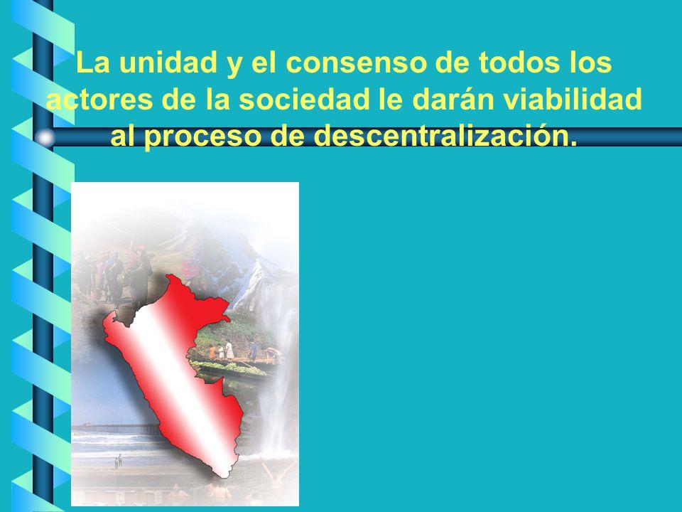 La unidad y el consenso de todos los actores de la sociedad le darán viabilidad al proceso de descentralización.
