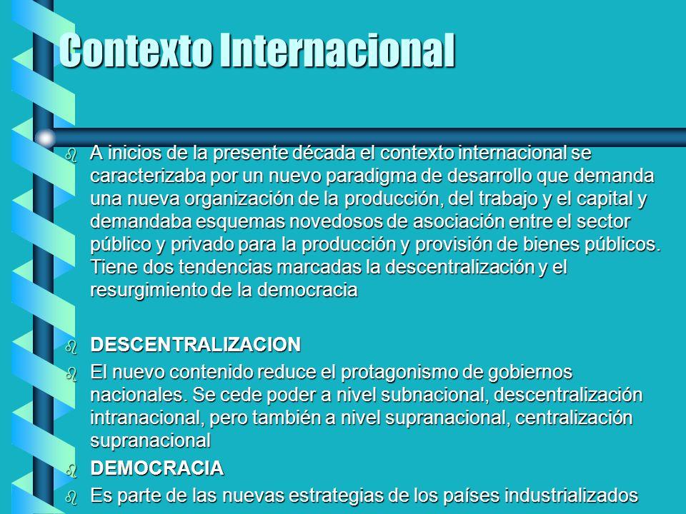 Contexto Internacional b A inicios de la presente década el contexto internacional se caracterizaba por un nuevo paradigma de desarrollo que demanda u