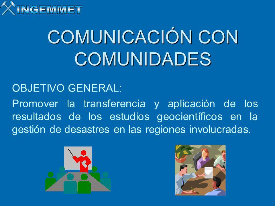 OBJETIVO GENERAL: Promover la transferencia y aplicación de los resultados de los estudios geocientíficos en la gestión de desastres en las regiones i