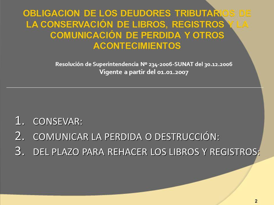 Resolución de Superintendencia Nº 234-2006-SUNAT del 30.12.2006 Vigente a partir del 01.01.2007 1. CONSEVAR: 2. COMUNICAR LA PERDIDA O DESTRUCCIÓN: 3.
