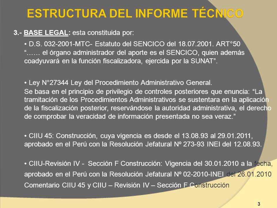 3 3.- BASE LEGAL: esta constituida por: D.S. 032-2001-MTC- Estatuto del SENCICO del 18.07.2001.