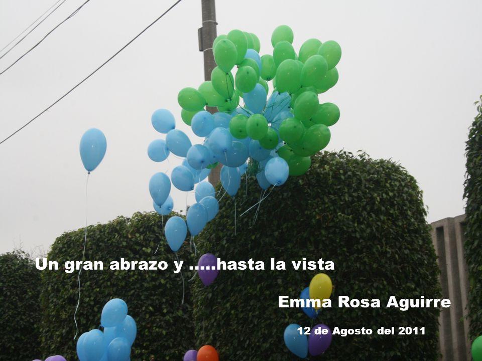 Emma Rosa Aguirre 12 de Agosto del 2011 Un gran abrazo y.....hasta la vista