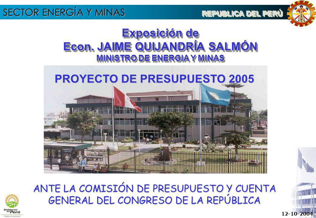 SECTOR ENERGÍA Y MINAS REPUBLICA DEL PERÚ 12-10-2004 ANTE LA COMISIÓN DE PRESUPUESTO Y CUENTA GENERAL DEL CONGRESO DE LA REPÚBLICA Exposición de Econ.
